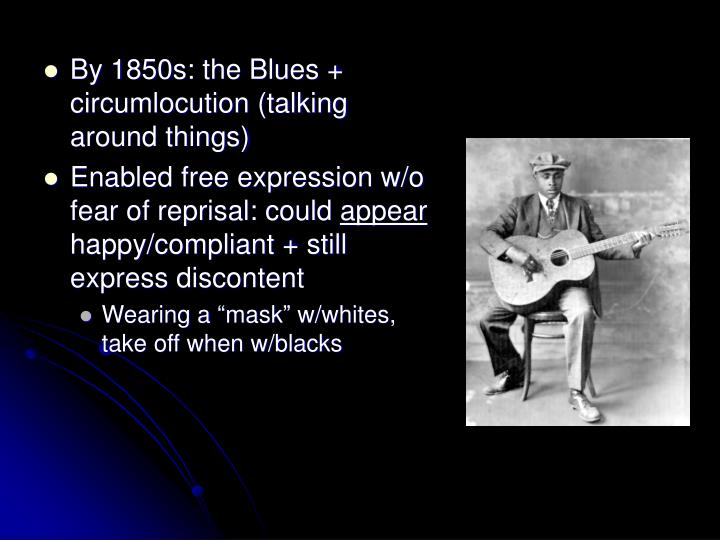 By 1850s: the Blues + circumlocution (talking around things)