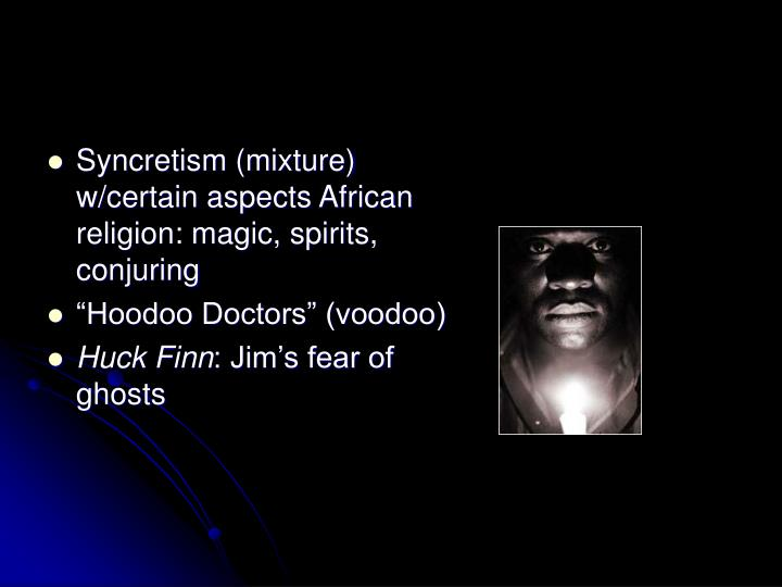 Syncretism (mixture) w/certain aspects African religion: magic, spirits, conjuring