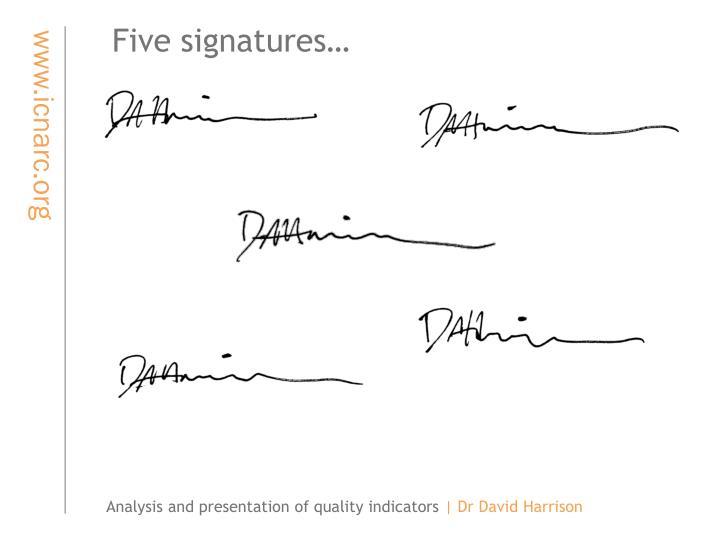 Five signatures…