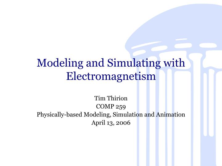 Modeling and Simulating with Electromagnetism