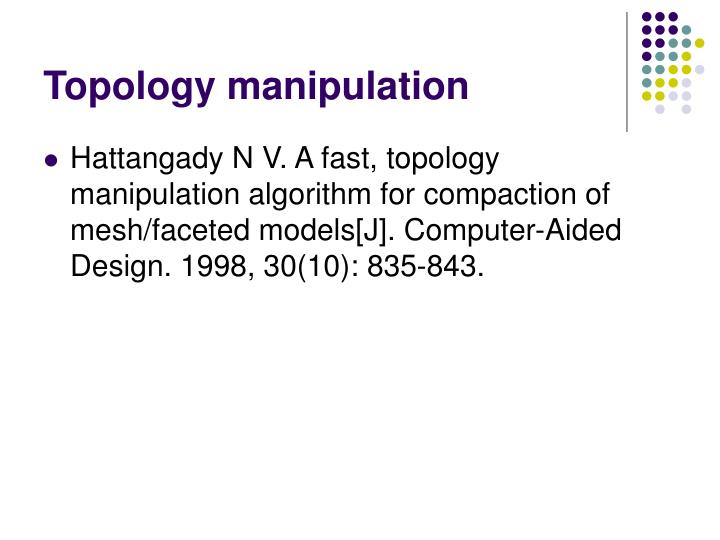 Topology manipulation