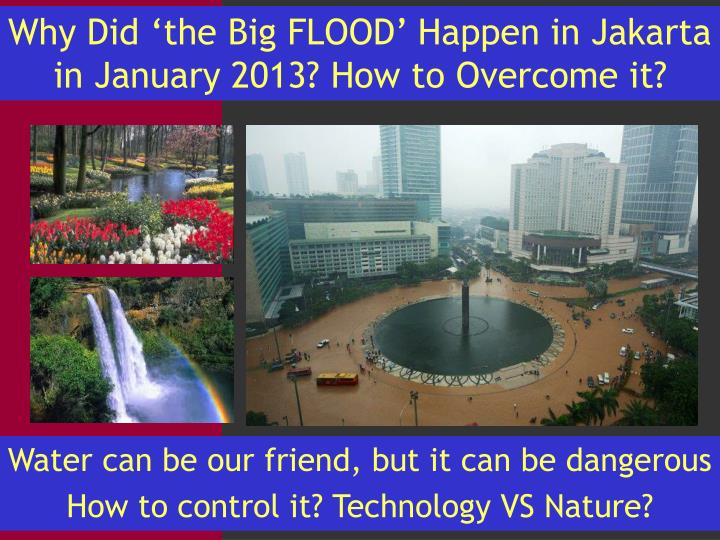 Why Did 'the Big FLOOD' Happen in Jakarta in January 2013? How to Overcome it?