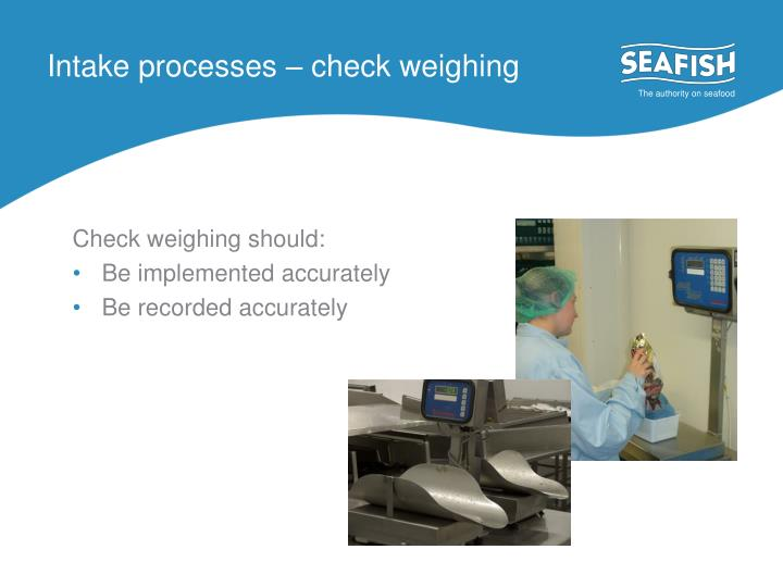 Intake processes – check weighing