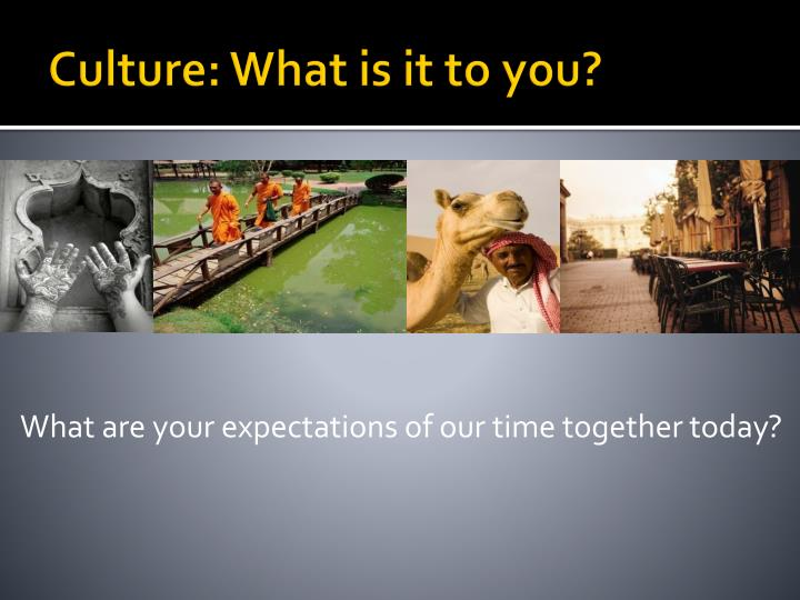 Culture: What is it to you?