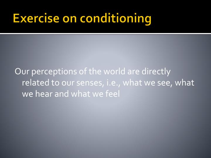 Exercise on conditioning