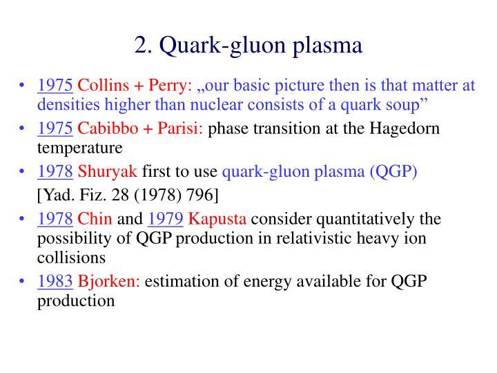2. Quark-gluon plasma