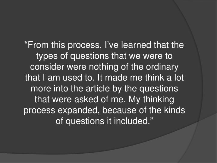 """From this process, I've learned that the types of questions that we were to consider were nothi..."