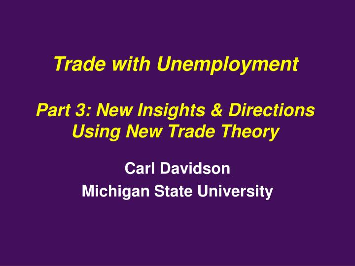 Trade with unemployment part 3 new insights directions using new trade theory