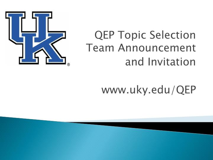 Qep topic selection team announcement and invitation www uky edu qep