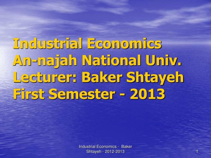 Industrial economics an najah national univ lecturer baker shtayeh first semester 2013