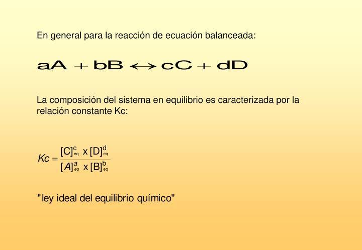 En general para la reacción de ecuación balanceada: