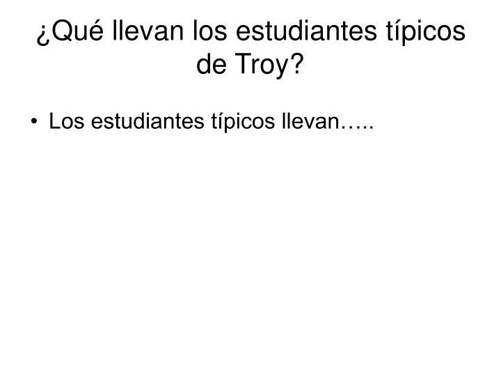 ¿Qué llevan los estudiantes típicos de Troy?