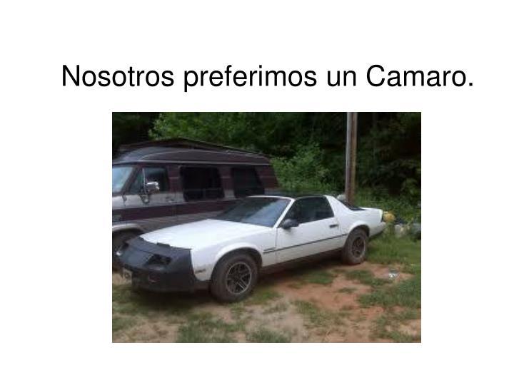 Nosotros preferimos un Camaro.