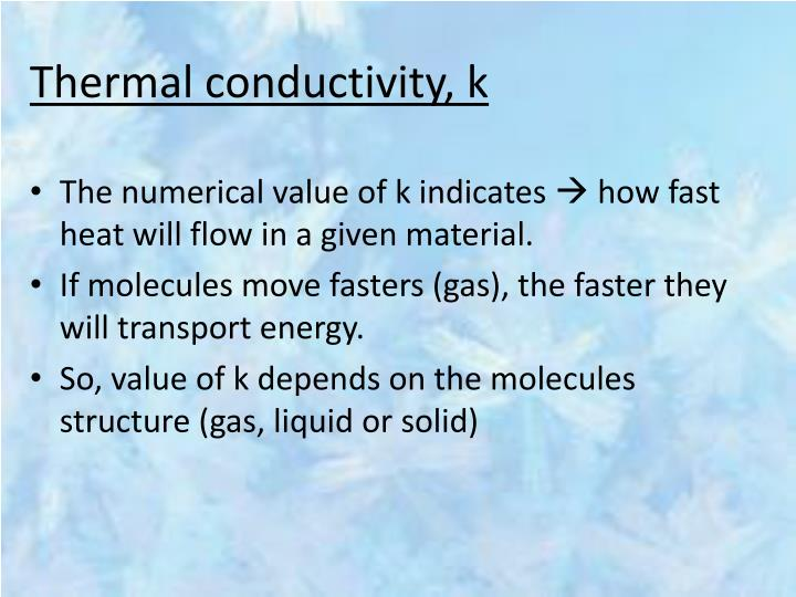 Thermal conductivity, k