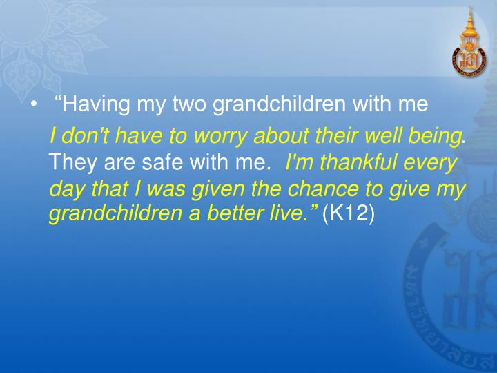 """Having my two grandchildren with me"