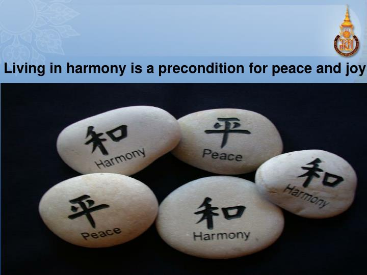 Living in harmony is a precondition for peace and joy