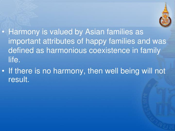 Harmony is valued by Asian families as important attributes of happy families and was defined as harmonious coexistence in family life.