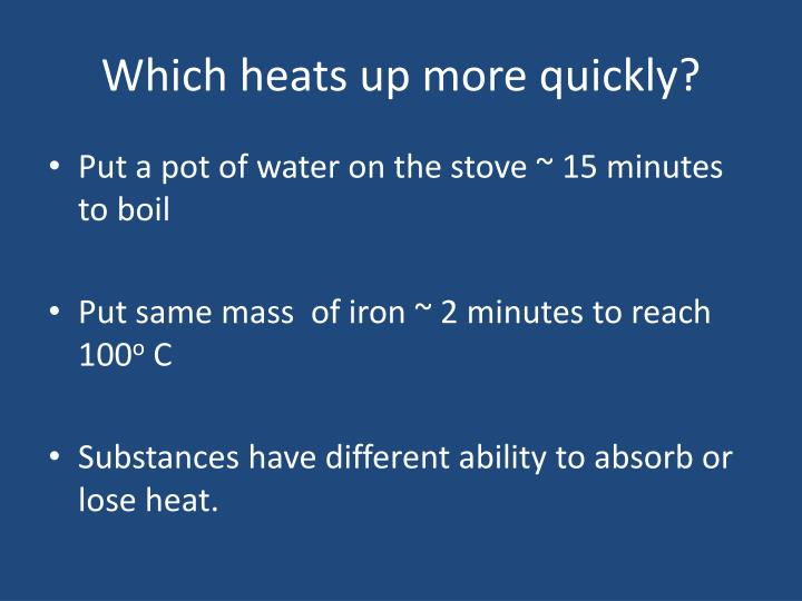 Which heats up more quickly?