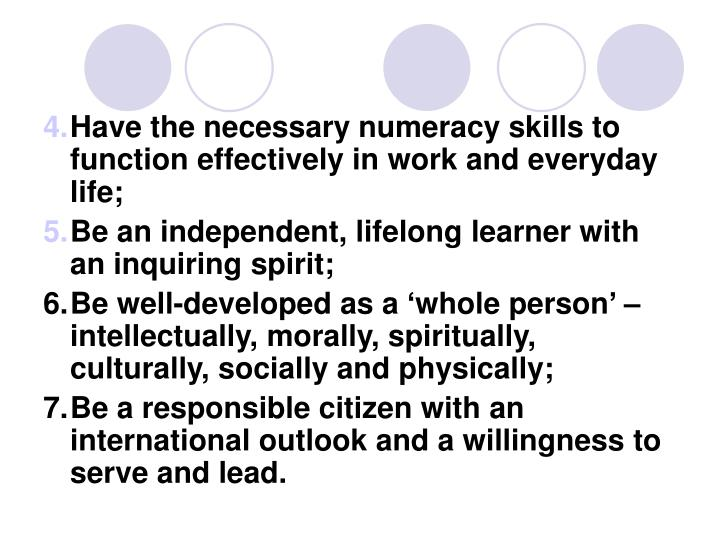 Have the necessary numeracy skills to function effectively in work and everyday life;