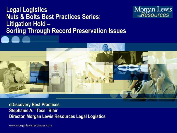 Ediscovery best practices stephanie a tess blair director morgan lewis resources legal logistics