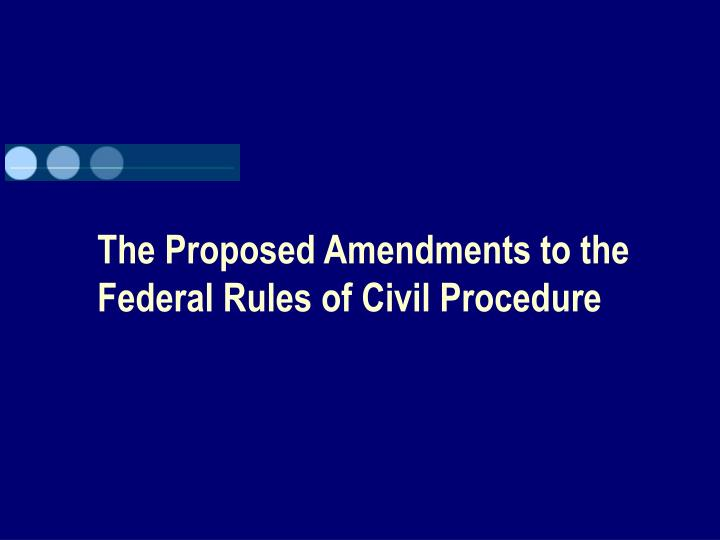 The Proposed Amendments to the Federal Rules of Civil Procedure