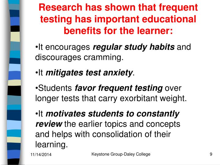 Research has shown that frequent testing has important educational benefits for the learner: