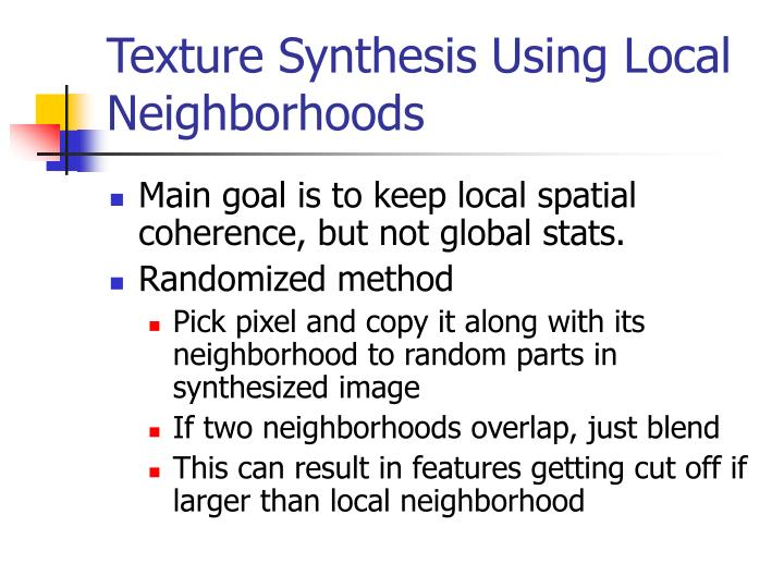 Texture Synthesis Using Local Neighborhoods