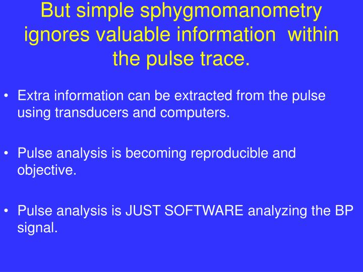 But simple sphygmomanometry ignores valuable information  within the pulse trace.