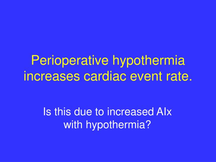 Perioperative hypothermia increases cardiac event rate.