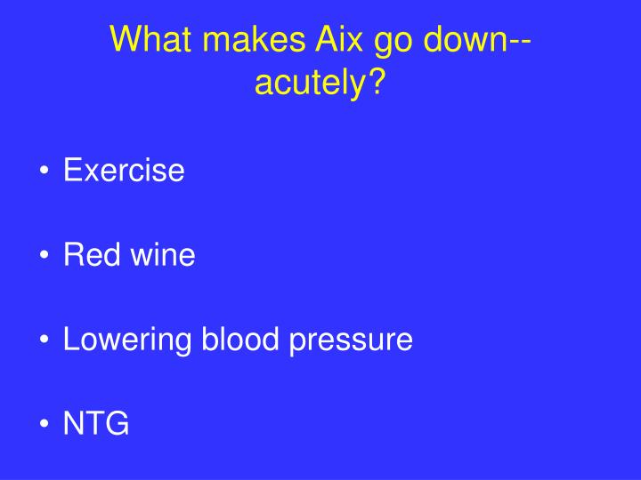 What makes Aix go down-- acutely?