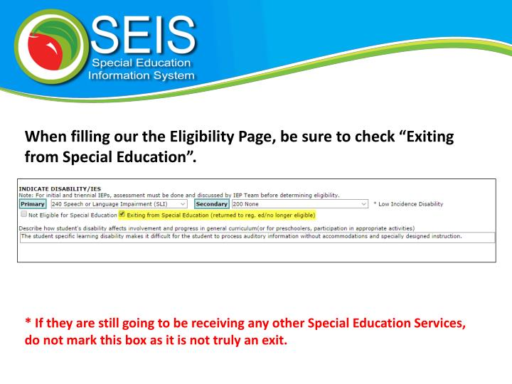 "When filling our the Eligibility Page, be sure to check ""Exiting from Special Education""."
