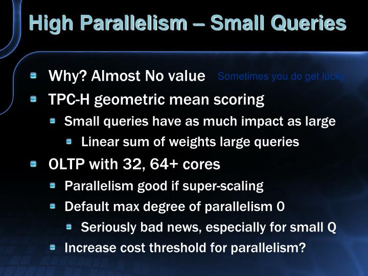 High Parallelism – Small Queries