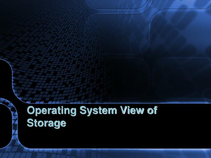 Operating System View of Storage