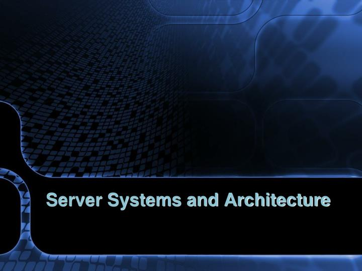 Server Systems and Architecture