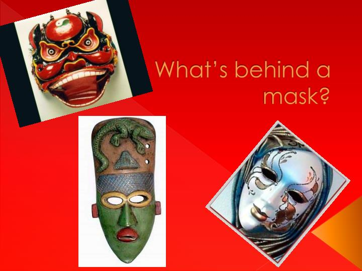 What s behind a mask