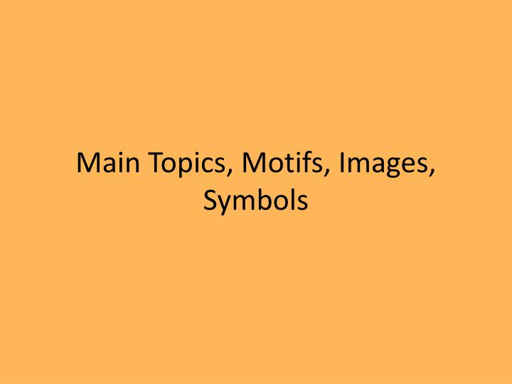 Main Topics, Motifs, Images, Symbols