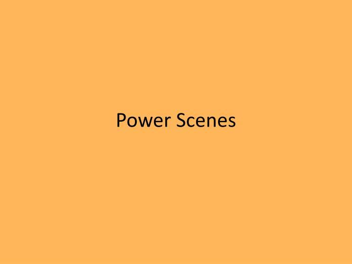 Power Scenes