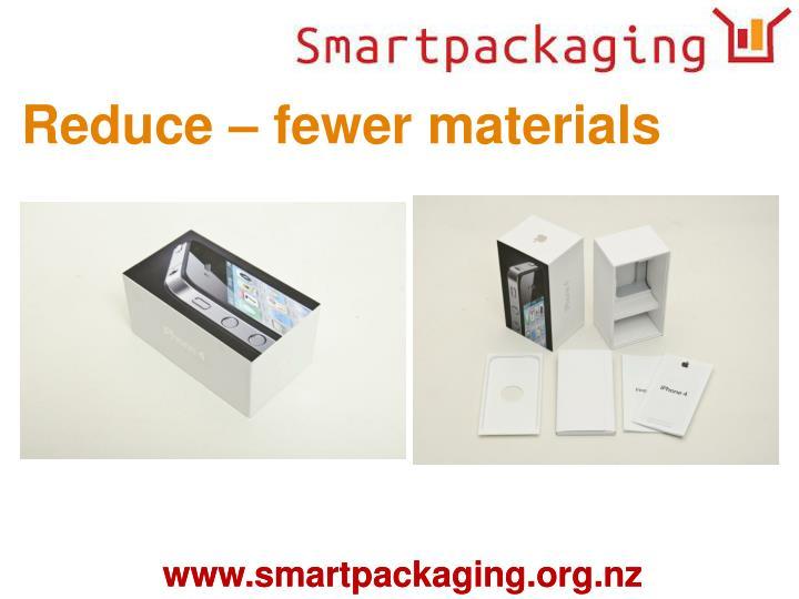 Reduce – fewer materials
