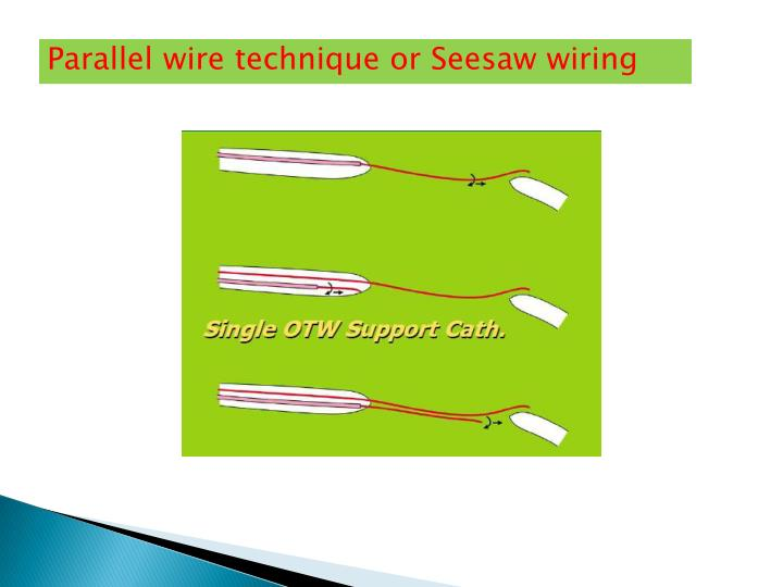 Parallel wire technique or Seesaw wiring