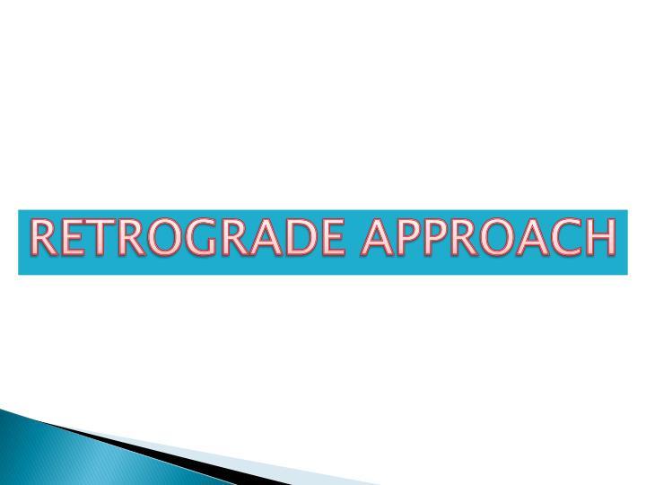 RETROGRADE APPROACH