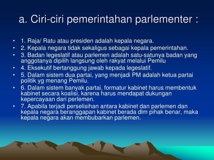 a. Ciri-ciri pemerintahan parlementer :
