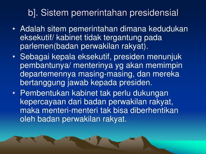 b]. Sistem pemerintahan presidensial
