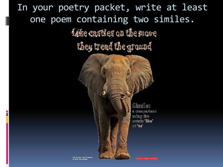 In your poetry packet, write at least one poem containing two similes.