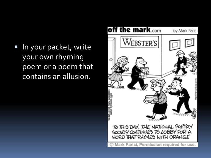 In your packet, write your own rhyming poem or a poem that contains an allusion.