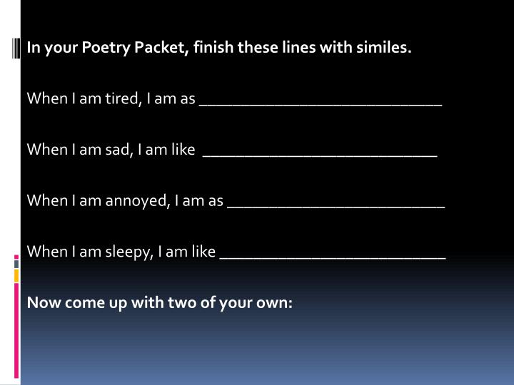 In your Poetry Packet, finish these lines with similes.