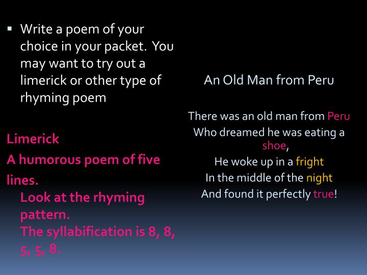 Write a poem of your choice in your packet.  You may want to try out a limerick or other type of rhyming poem