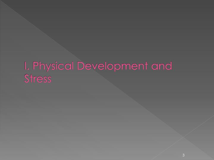 I. Physical Development and Stress
