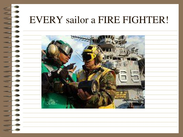 EVERY sailor a FIRE FIGHTER!