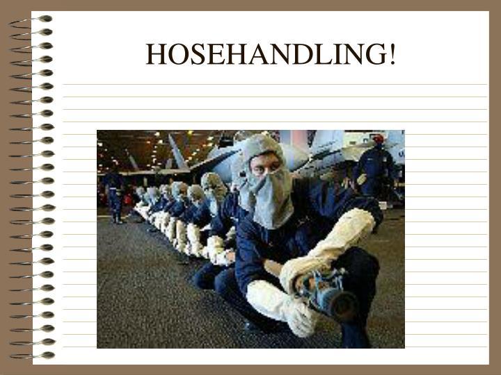 HOSEHANDLING!