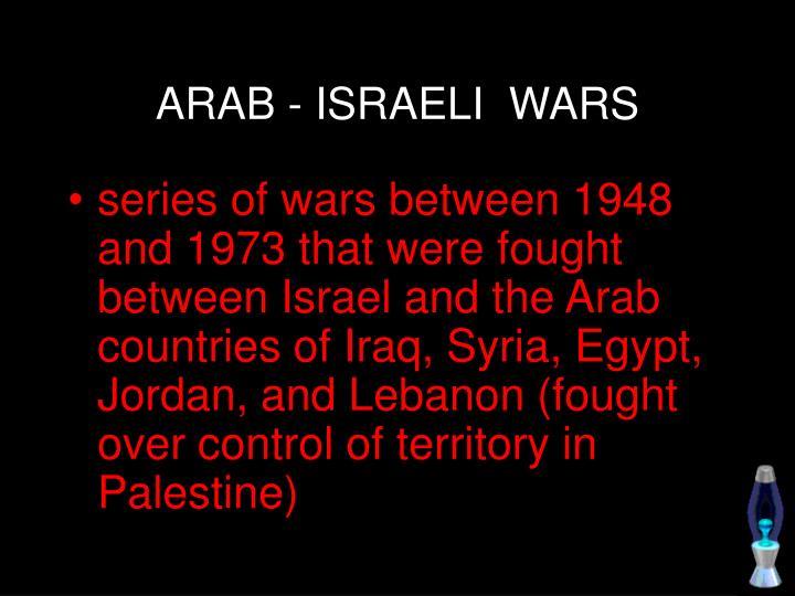 ARAB - ISRAELI  WARS
